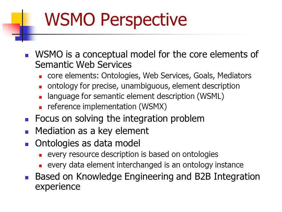 WSMO Perspective WSMO is a conceptual model for the core elements of Semantic Web Services.