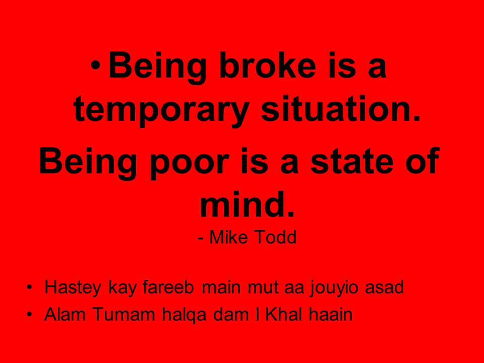 Being broke is a temporary situation.