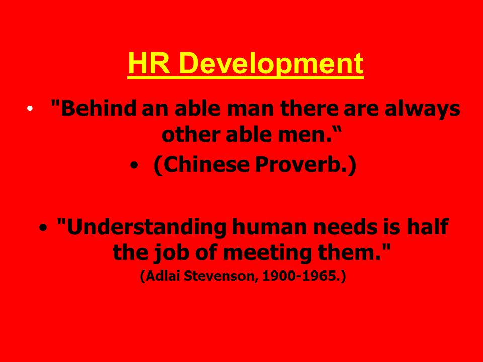 HR Development Behind an able man there are always other able men.