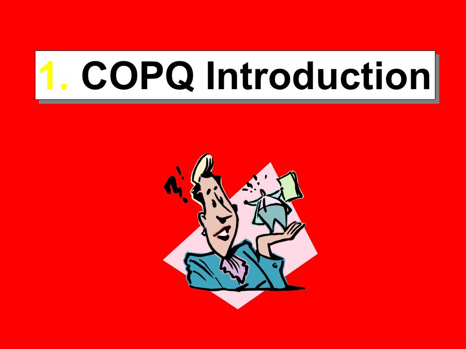 1. COPQ Introduction NS: The Cost of Poor Quality