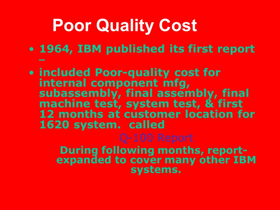 Poor Quality Cost 1964, IBM published its first report –