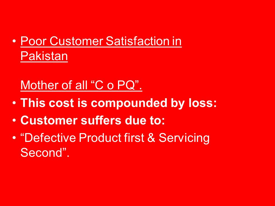 Poor Customer Satisfaction in Pakistan Mother of all C o PQ .