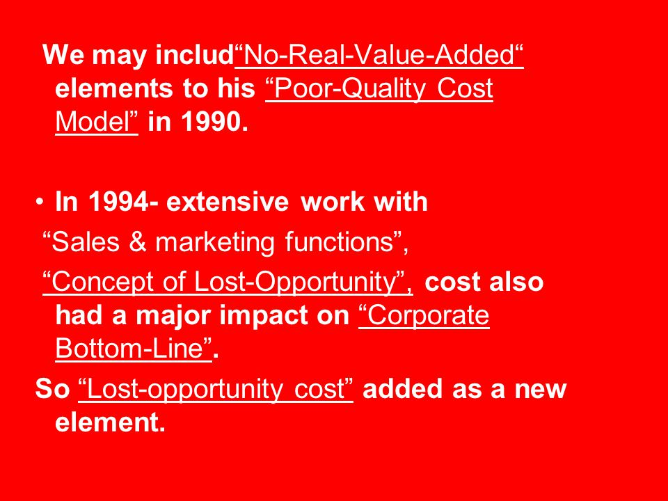 We may includ No-Real-Value-Added elements to his Poor-Quality Cost Model in 1990.