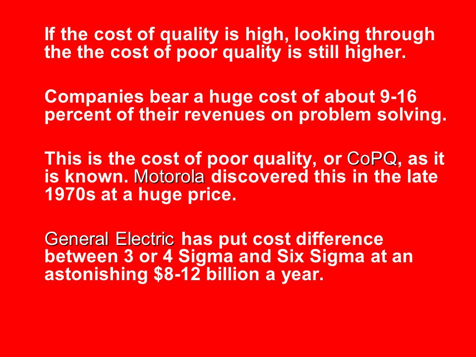 If the cost of quality is high, looking through the the cost of poor quality is still higher.
