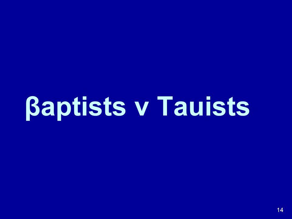 βaptists v Tauists