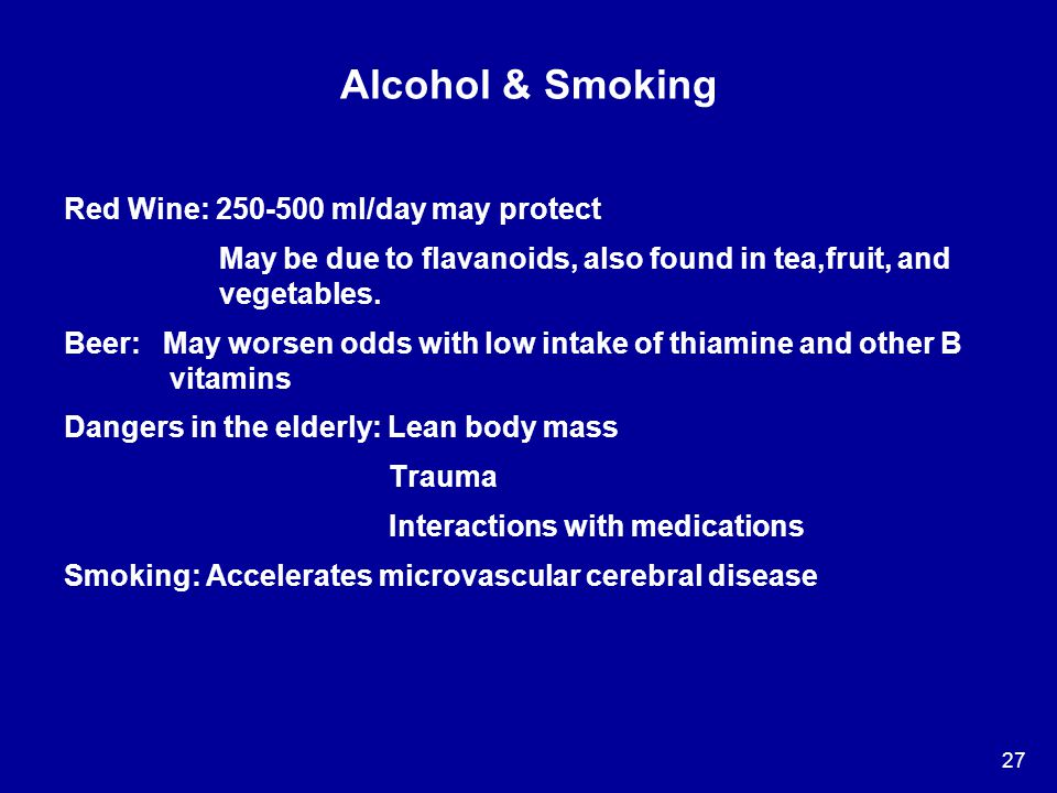 Alcohol & Smoking Red Wine: 250-500 ml/day may protect