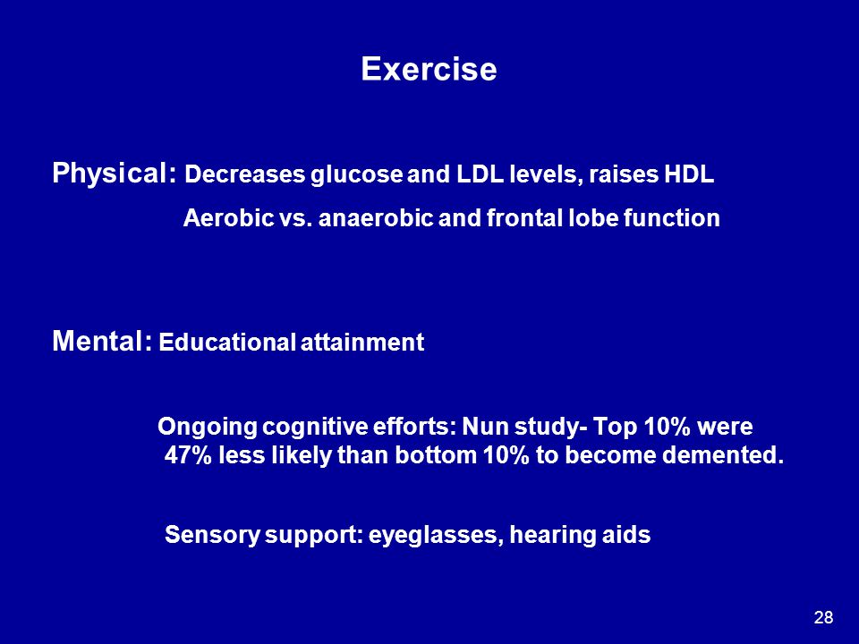 Exercise Physical: Decreases glucose and LDL levels, raises HDL