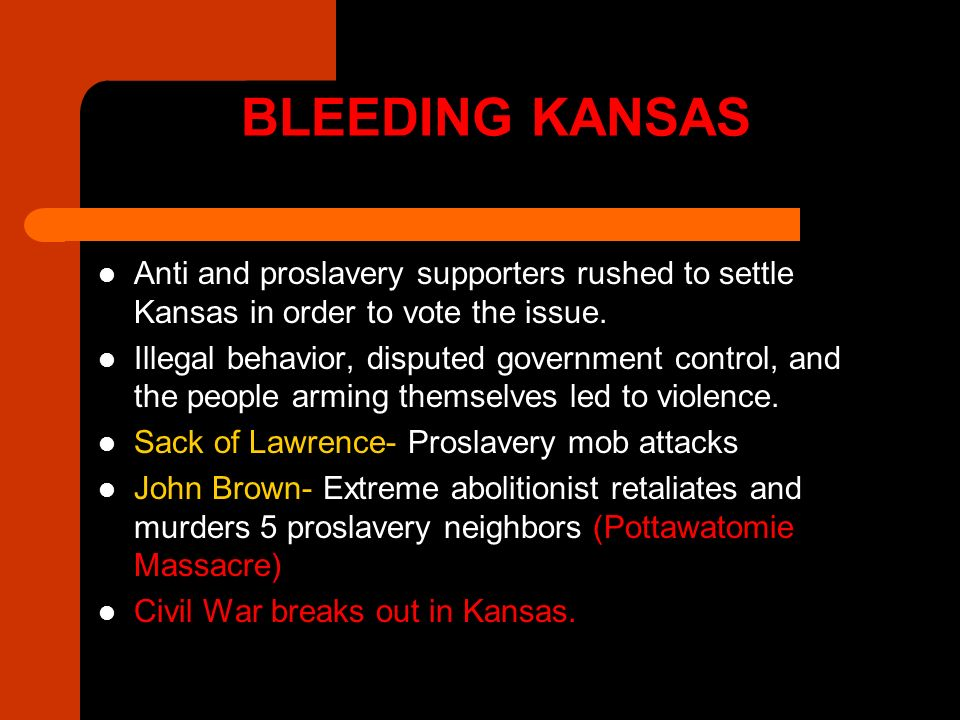 BLEEDING KANSAS Anti and proslavery supporters rushed to settle Kansas in order to vote the issue.