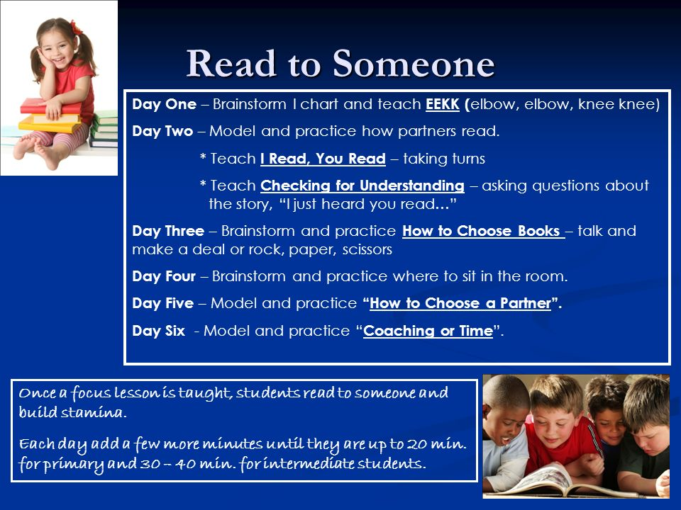 Read to Someone Day One – Brainstorm I chart and teach EEKK (elbow, elbow, knee knee) Day Two – Model and practice how partners read.