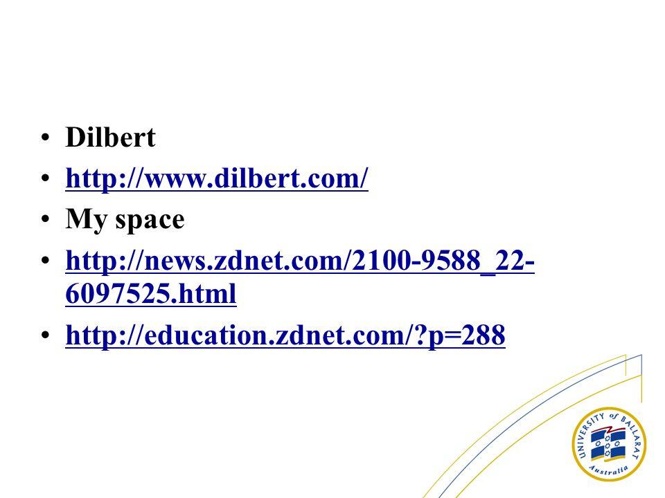 Dilbert http://www.dilbert.com/ My space. http://news.zdnet.com/2100-9588_22- 6097525.html.