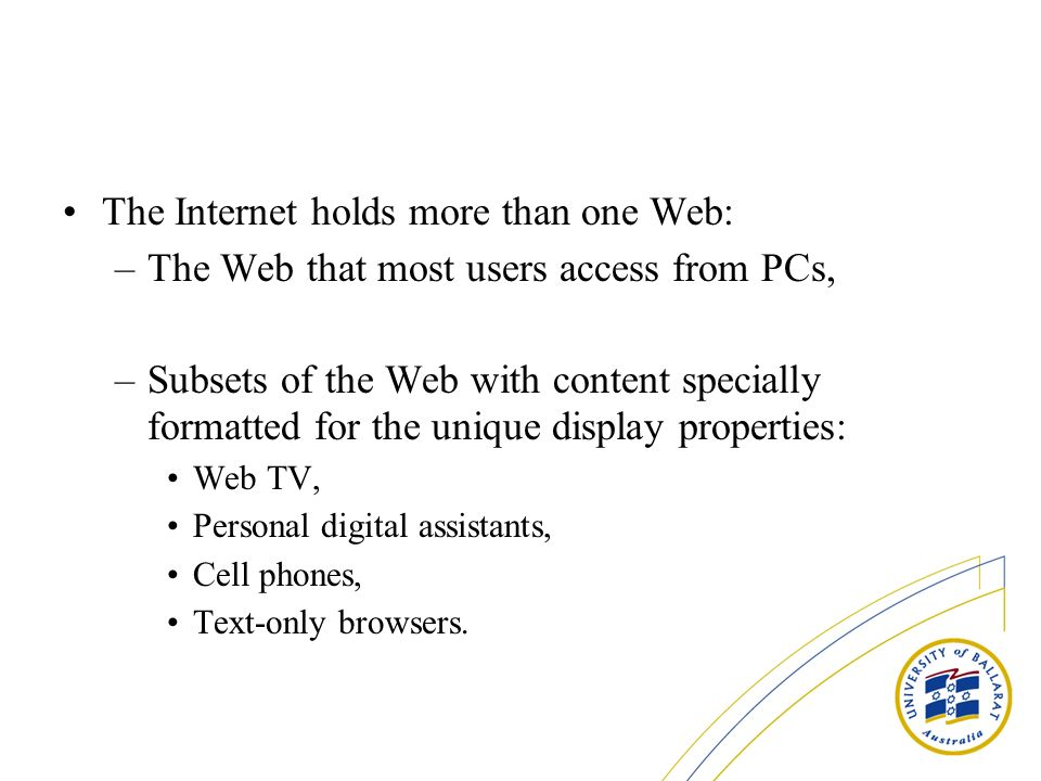 The Internet holds more than one Web: