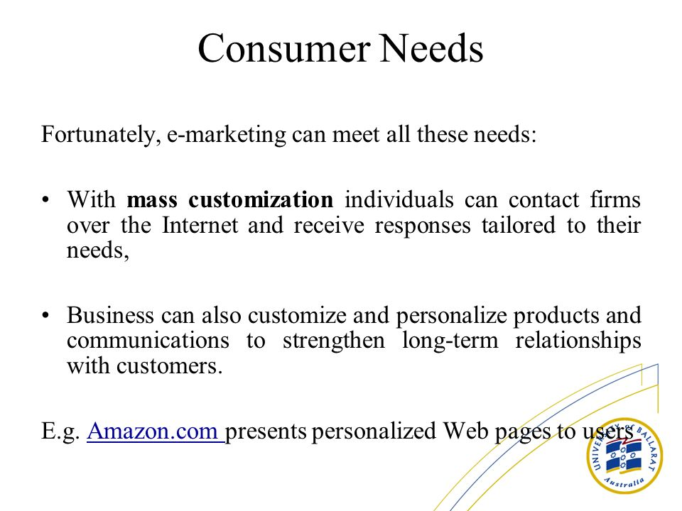 Consumer Needs Fortunately, e-marketing can meet all these needs: