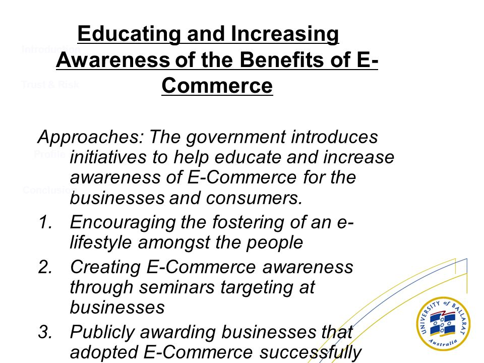 Educating and Increasing Awareness of the Benefits of E- Commerce