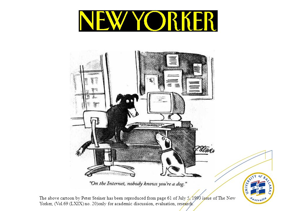 The above cartoon by Peter Steiner has been reproduced from page 61 of July 5, 1993 issue of The New Yorker, (Vol.69 (LXIX) no.