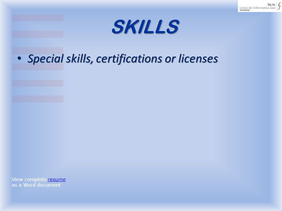 SKILLS Special skills, certifications or licenses