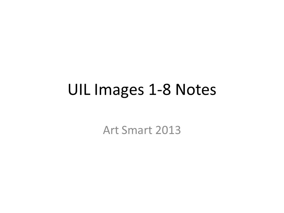 UIL Images 1-8 Notes Art Smart 2013