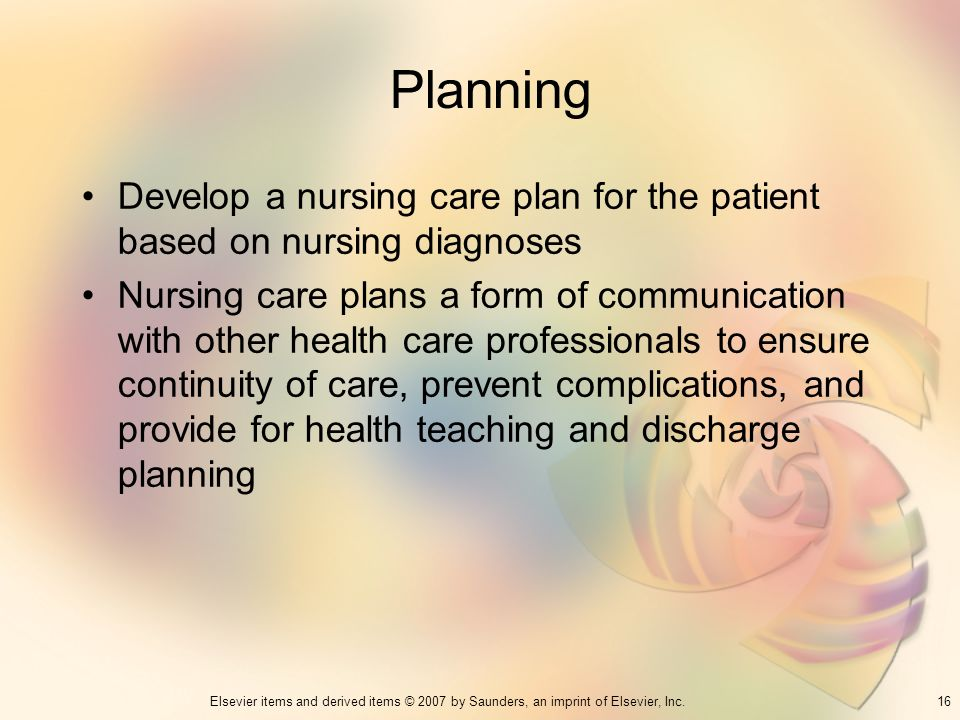 Planning Develop a nursing care plan for the patient based on nursing diagnoses.