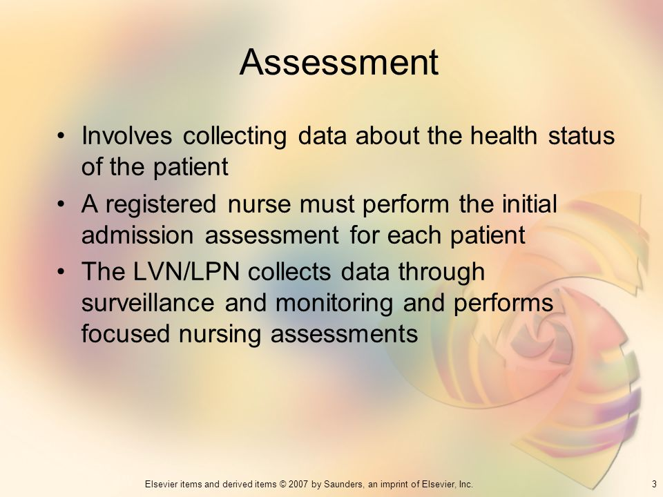 Assessment Involves collecting data about the health status of the patient.