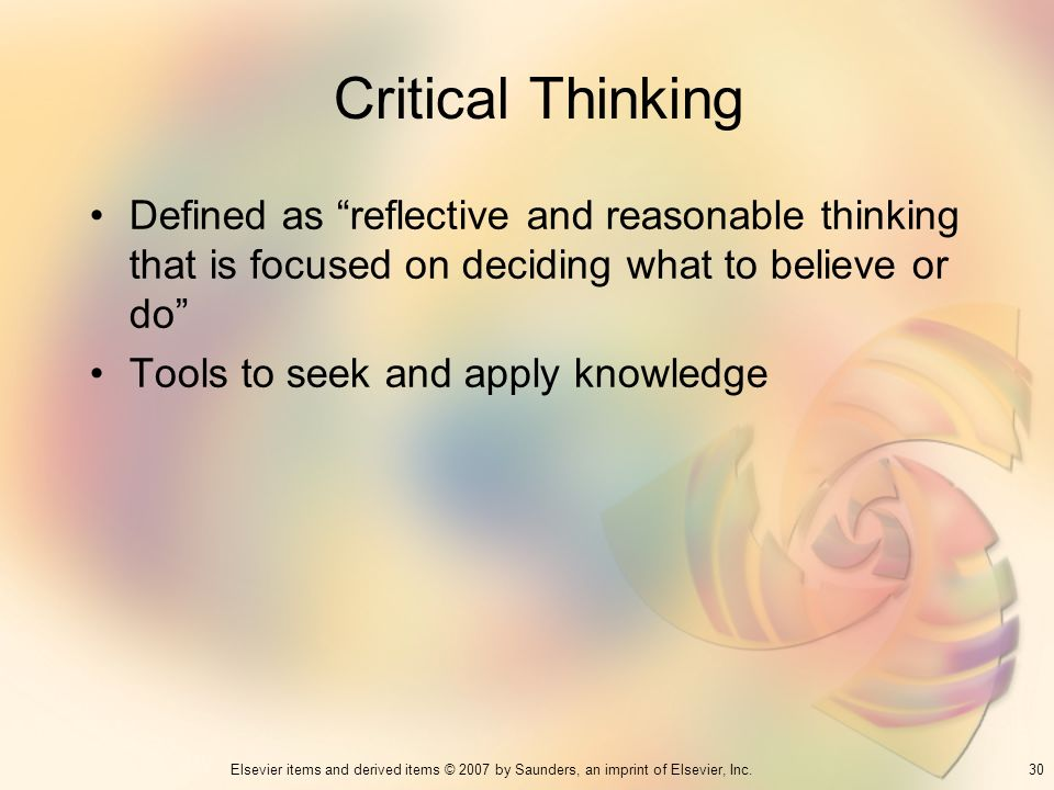 Critical ThinkingDefined as reflective and reasonable thinking that is focused on deciding what to believe or do