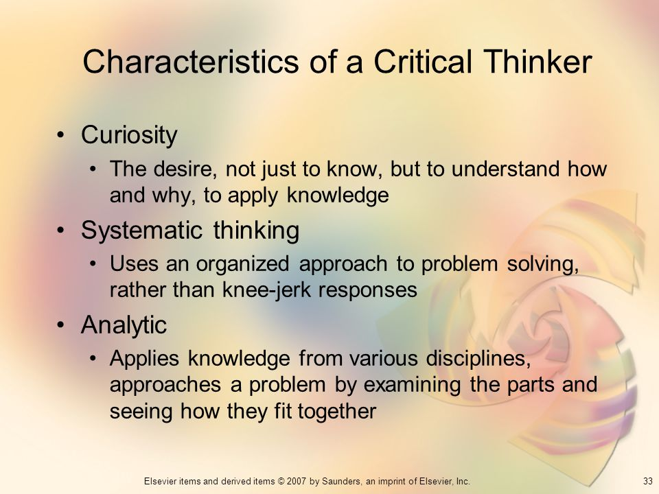 the characteristics of a critical thinker Receptivity:as an artist i see the importance of being receptive, but i believe it is of paramount importance as a human to practice critical thinking, therefore i try to process everything i receive.