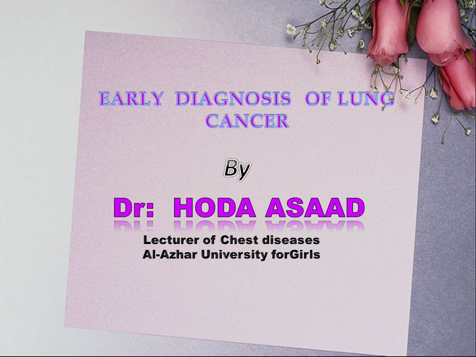 By By By By Dr: HODA ASAAD EARLY DIAGNOSIS OF LUNG CANCER