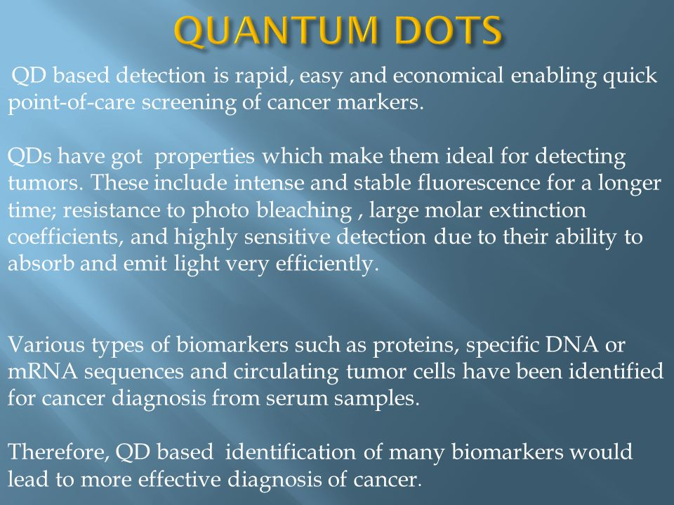 QUANTUM DOTS QD based detection is rapid, easy and economical enabling quick point-of-care screening of cancer markers.
