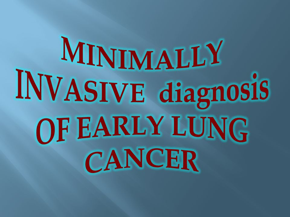 MINIMALLY INVASIVE diagnosis OF EARLY LUNG CANCER