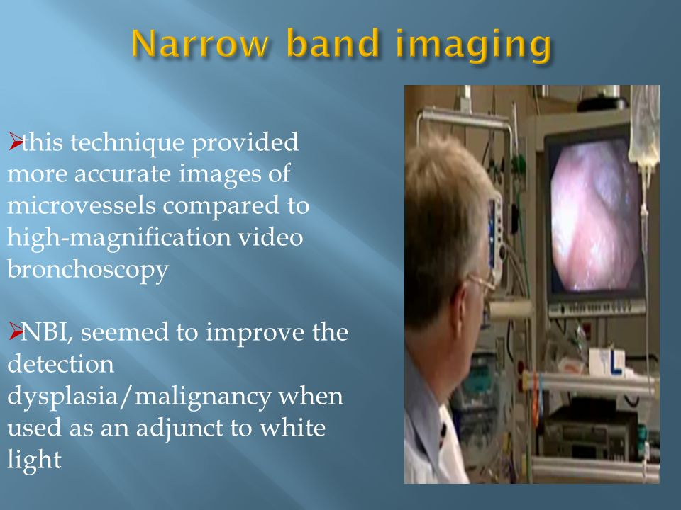 Narrow band imaging this technique provided more accurate images of microvessels compared to high-magnification video bronchoscopy.