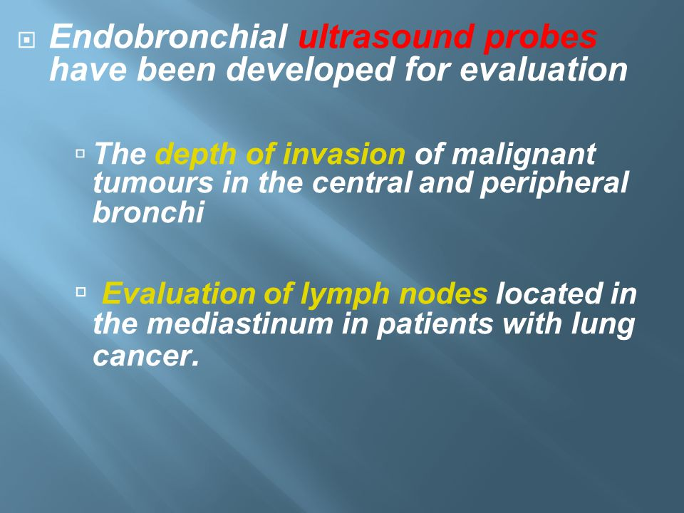 Endobronchial ultrasound probes have been developed for evaluation