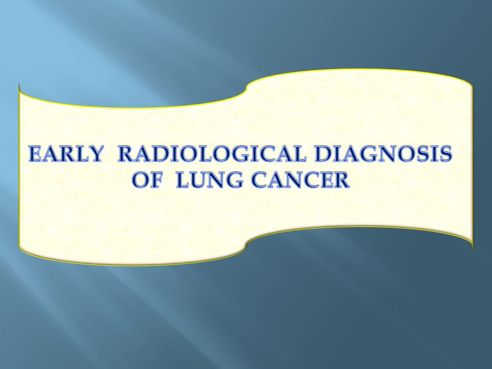 EARLY RADIOLOGICAL DIAGNOSIS OF LUNG CANCER