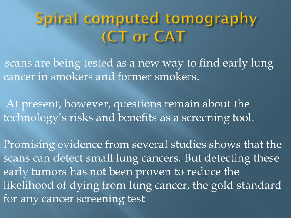 Spiral computed tomography (CT or CAT