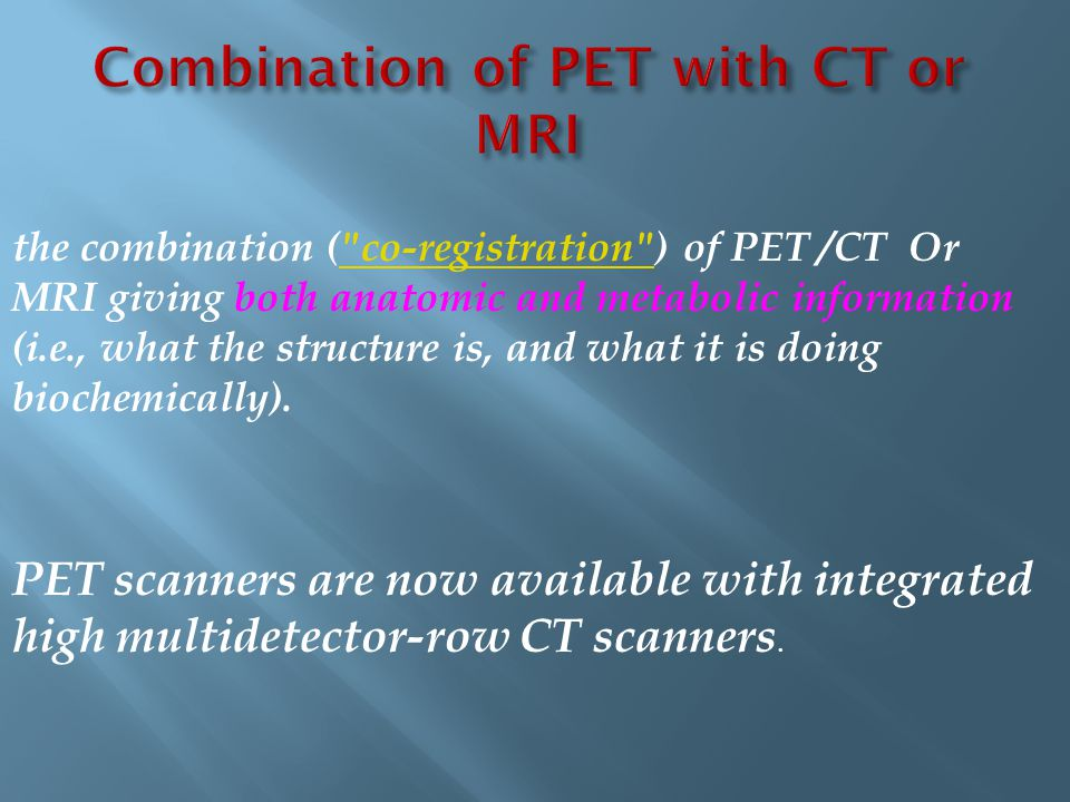 Combination of PET with CT or MRI