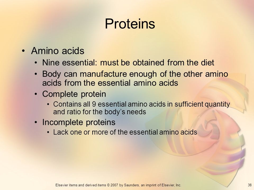 Proteins Amino acids Nine essential: must be obtained from the diet
