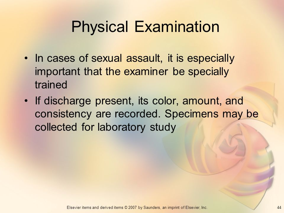 Physical Examination In cases of sexual assault, it is especially important that the examiner be specially trained.