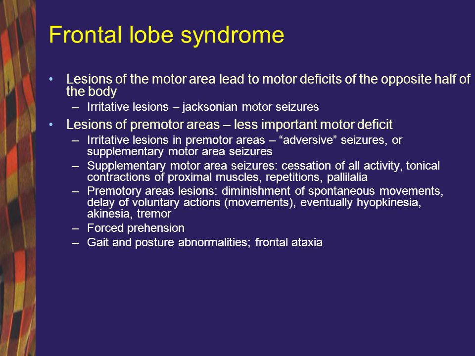 Frontal lobe syndrome Lesions of the motor area lead to motor deficits of the opposite half of the body.
