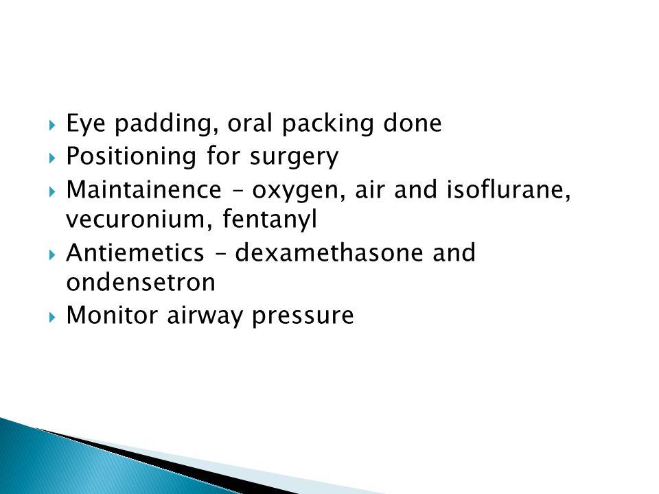 Eye padding, oral packing done
