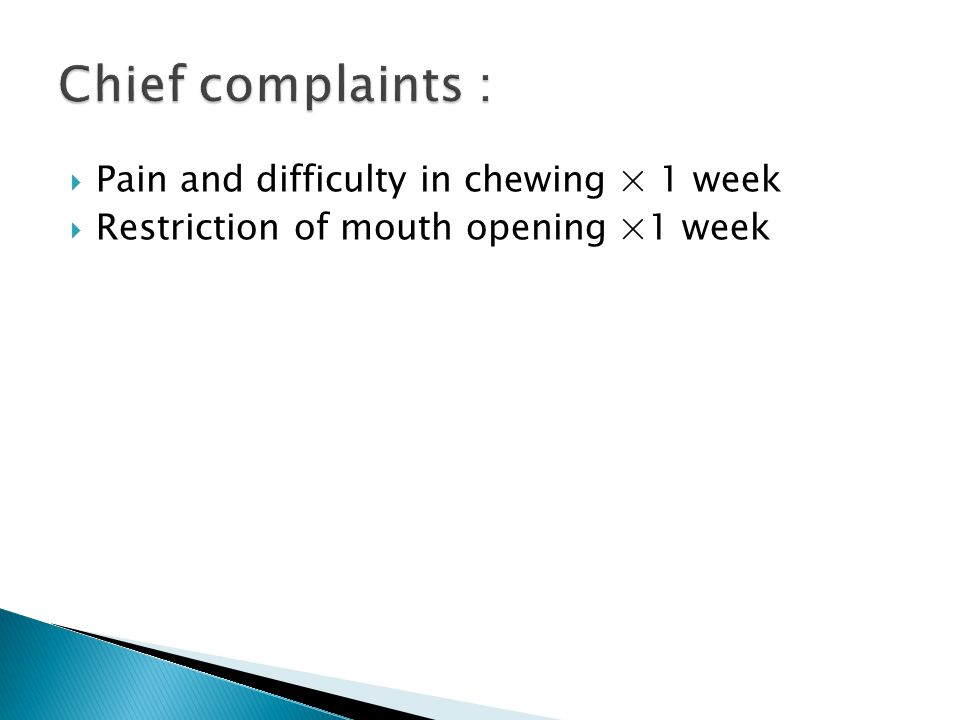 Chief complaints : Pain and difficulty in chewing × 1 week
