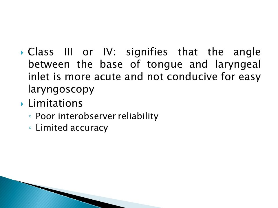 Class III or IV: signifies that the angle between the base of tongue and laryngeal inlet is more acute and not conducive for easy laryngoscopy
