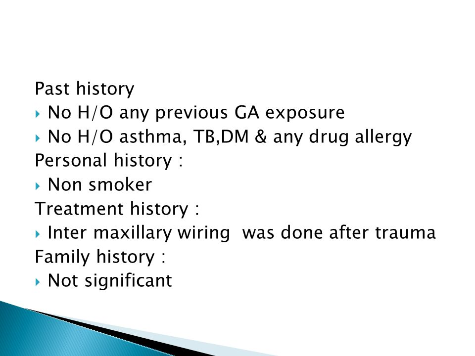 Past history No H/O any previous GA exposure. No H/O asthma, TB,DM & any drug allergy. Personal history :