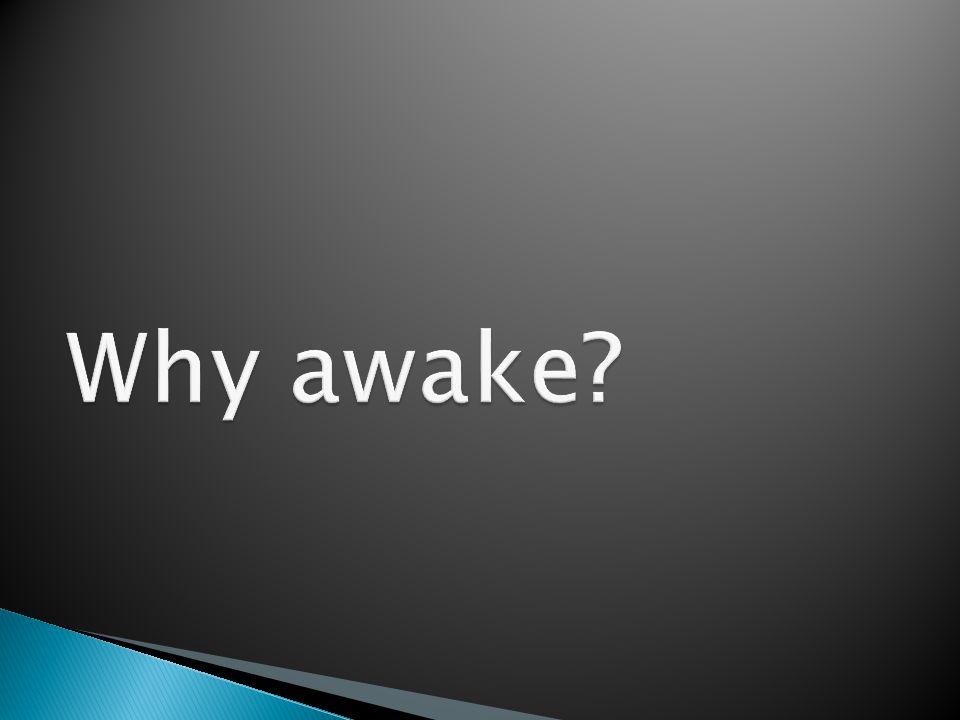 Why awake