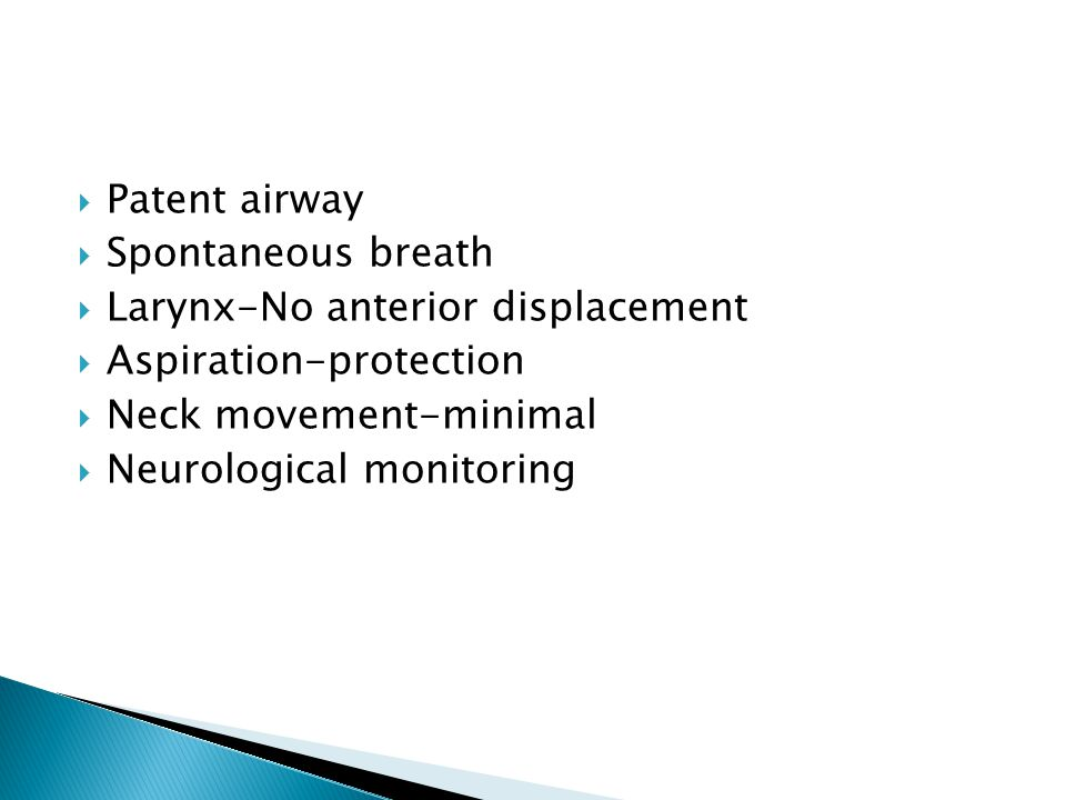 Patent airway Spontaneous breath. Larynx-No anterior displacement. Aspiration-protection. Neck movement-minimal.