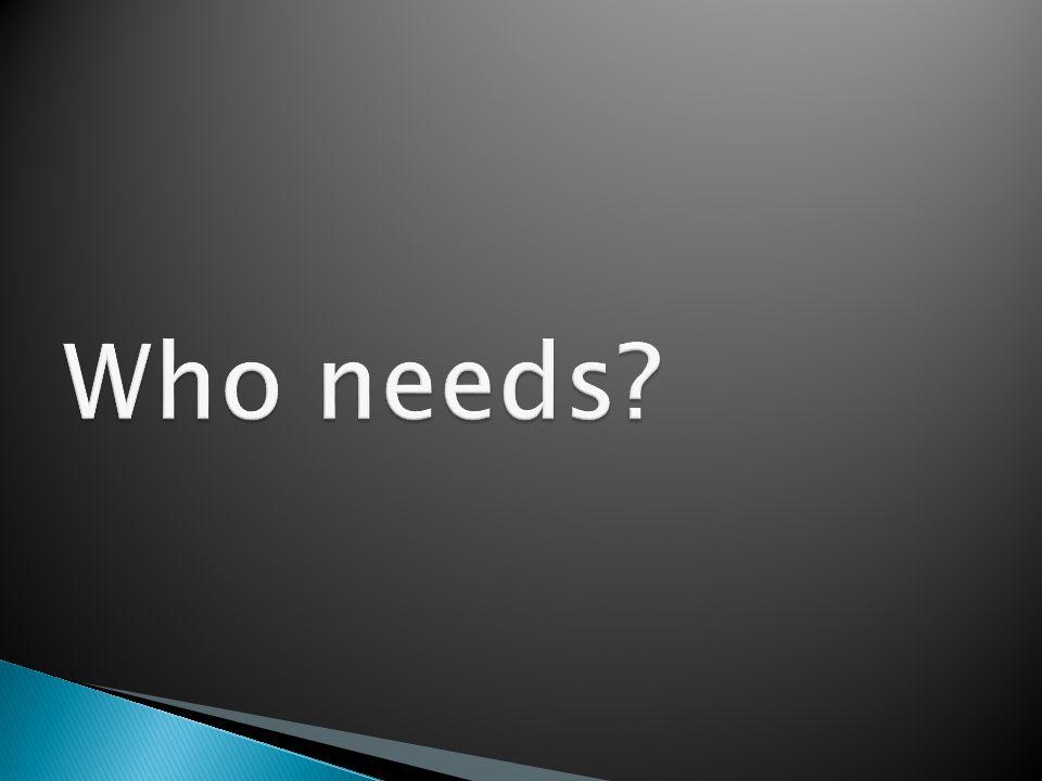 Who needs