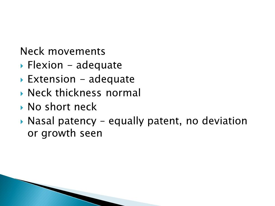 Neck movements Flexion - adequate. Extension - adequate. Neck thickness normal. No short neck.