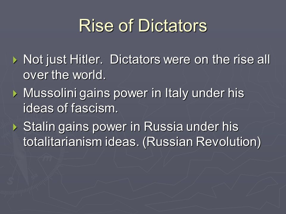 Rise of Dictators Not just Hitler. Dictators were on the rise all over the world. Mussolini gains power in Italy under his ideas of fascism.
