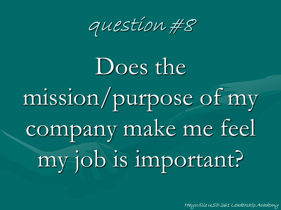 question #8 Does the mission/purpose of my company make me feel my job is important