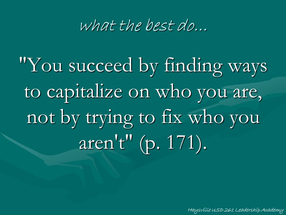 what the best do… You succeed by finding ways to capitalize on who you are, not by trying to fix who you aren t (p.