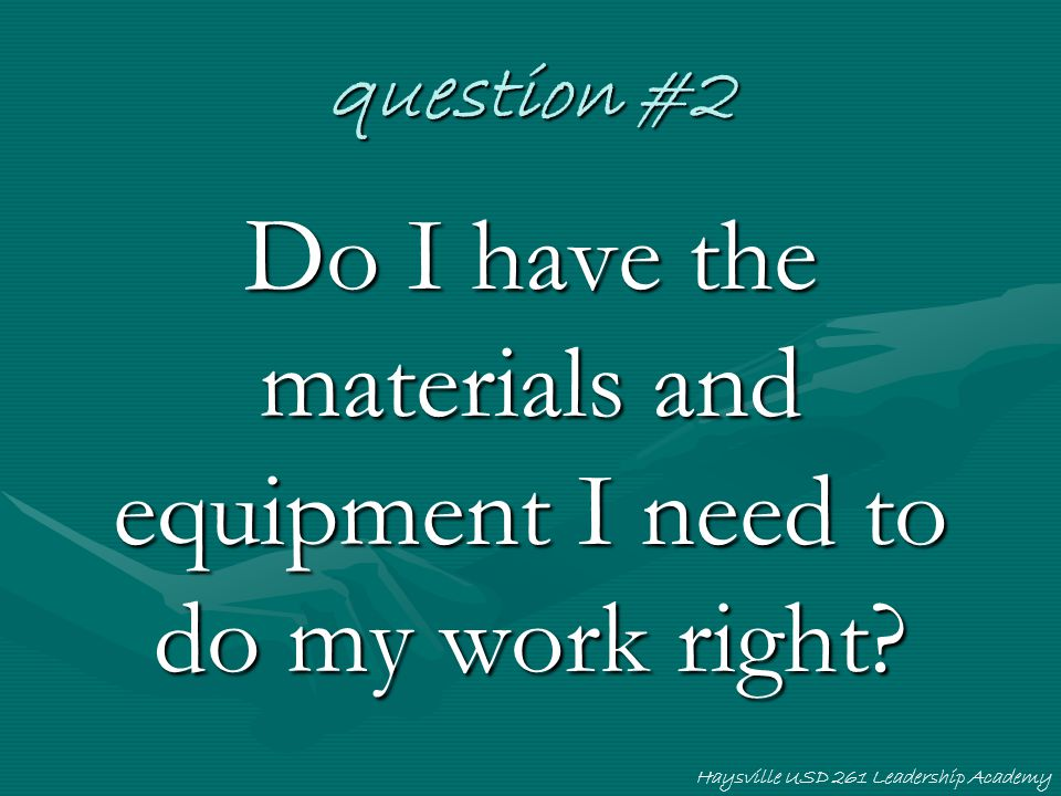 Do I have the materials and equipment I need to do my work right