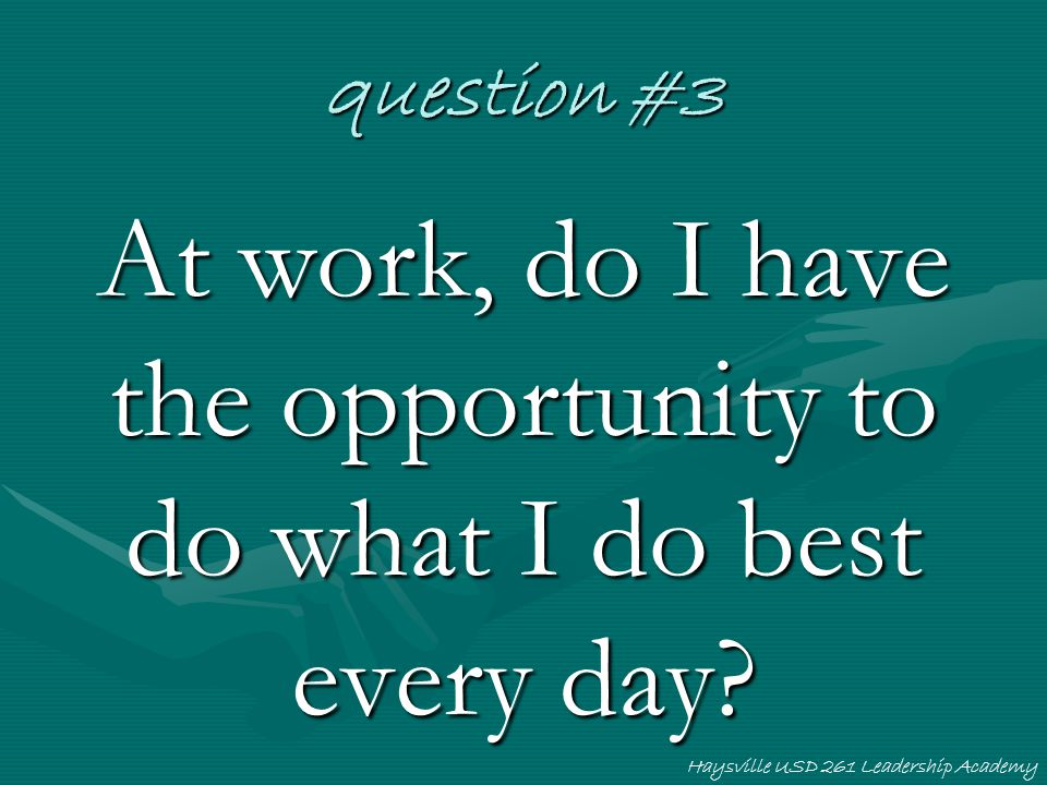 At work, do I have the opportunity to do what I do best every day