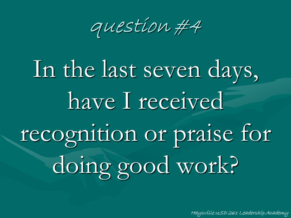 question #4 In the last seven days, have I received recognition or praise for doing good work