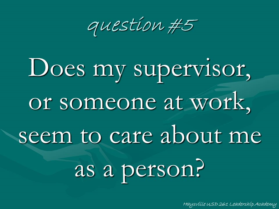 question #5 Does my supervisor, or someone at work, seem to care about me as a person